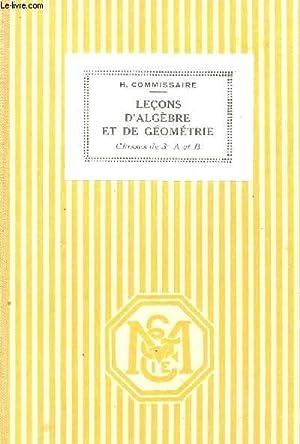 LECONS D'ALGEBRE ET DE GEOMETRIE - CLASSES DE 3e A ET B / PROGRAMMES DE 1931 / ...
