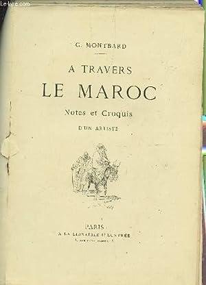 A TRAVERS LE MAROC - NOTES ET CROQUIS D'UN ARTISTE.: MONTBARD G.