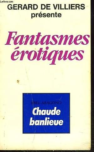 FANTASMES EROTIQUES. CHAUDE BANLIEUE.: ABEL ABAGONO
