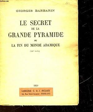 LE SECRET DE LA GRANDE PYRAMIDE OU LA FIN DU MONDE ADAMIQUE: BARBARIN GEORGES