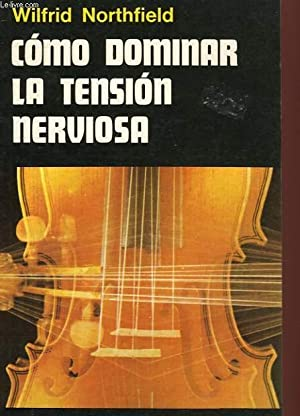 COMO DOMINAR LA TENSION NERVIOSA: NORTHFIELD Wilfrid