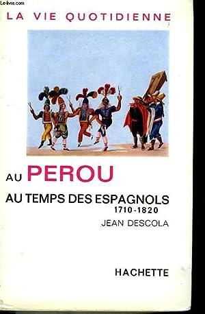 LA VIE QUOTIDIENNE AU PEROU AU TEMPS DES ESPAGNOLS (1710-1820): DESCOLA Jean