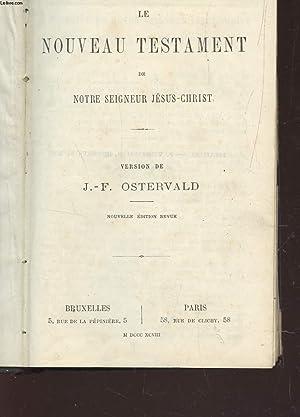 LE NOUVEAU TESTAMENT DE NOTRE SEIGNEUR JESUS-CHRIST /: OSTERVALD J-F.