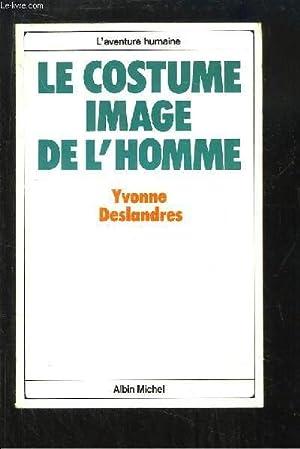 Le costume image de l'homme.: DESLANDRES Yvonne, THIBAUT Claude