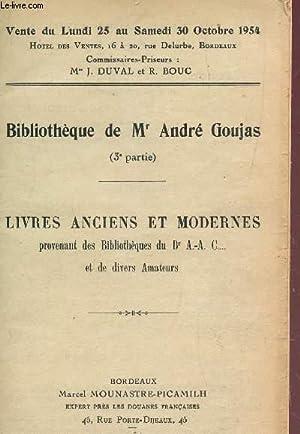 BIBLIOTHEQUE DE Mr ANDRE GOUJAS - 3e PARTIE : LIVRES ANCIENS ET MODERNES, PROVENANT DES ...