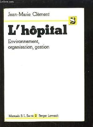 L'hôpital. Environnement, organisation, gestion.: CLEMENT Jean-Marie