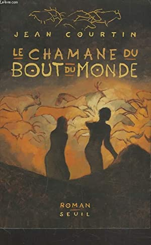 LE CHAMANE DU BOUT DU MONDE. ROMAN.: JEAN COURTIN