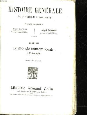 HISTOIRE GENERALE DU IV° SIECLE A NOS JOURS - TOME 12 - LE MONDE CONTEMPORAIN 1870-1900: ...