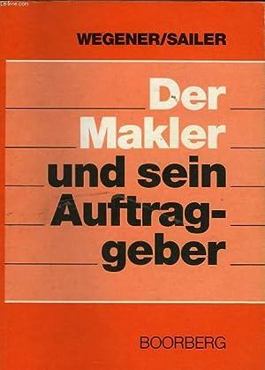 DER MAKLER UND SEIN AUFTRAGGEBER (RECHTE, PFLICHTEN, RISIKEN).: WEGENER / SAILER