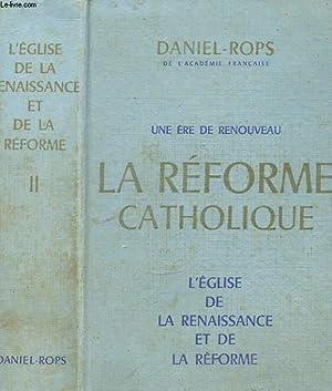 UNE ERE DE RENOUVEAU LA REFORME CATHOLIQUE TOME 2 L EGLISE DE LA RENAISSANCE ET DE LA REFORME: ...