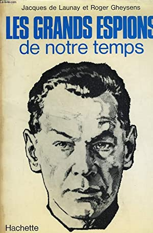 LES GRANDS ESPIONS DE NOTRE TEMPS: LAUNAY Jacques /