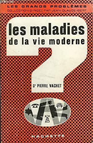 LES MALADIES DE LA VIE MODERNE: VACHET Pierre