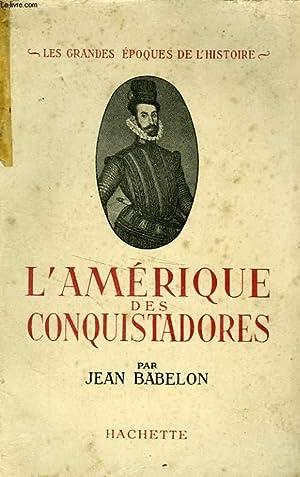 L'AMERIQUE DES CONQUISTADORES: BABELON Jean