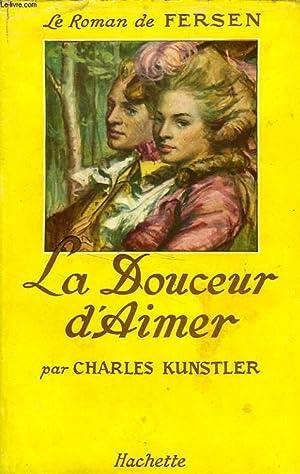 LA DOUCEUR D'AIMER, LE ROMAN DE FERSEN: KUNSTLER Charles