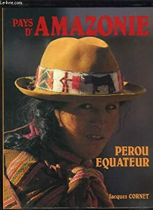 PAYS D AMAZONIE PEROU EQUATEUR.: CORNET JACQUES.