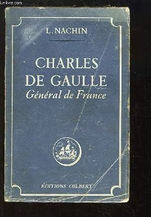 Charles De Gaulle. Général de France.: NACHIN L.