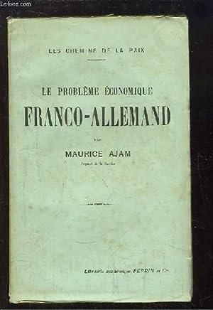Le Problème économique franco-allemand. Les chemins de la paix.: AJAM Maurice