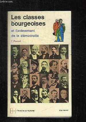 LES CLASSES BOURGEOISES ET L AVENEMENT DE LA DEMOCRATIE 1815 - 1914.: PONTEIL FELIX.
