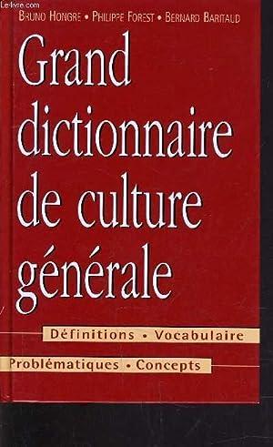 GRAND DICTIONNAIRE DE CULTURE GENERALE.: HONGRE BRUNO - FOREST PHILIPPE - BARITAUD BERNARD