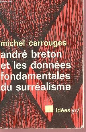 ANDRE BRETON ET LES DONNEES FONDAMENTALES DU SURREALISME / COLLECTION IDEES.: CARROUGES MICHEL