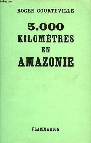 5 000 KILOMETRES EN AMAZONIE, VERS LES SOURCES DE L'AMAZONE: COURTEVILLE ROGER