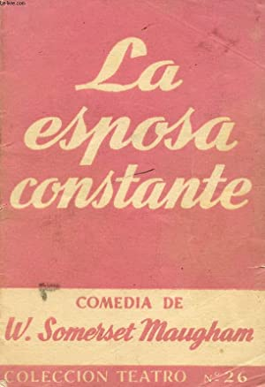 LA ESPOSA CONSTANTE, DRAMA EN 3 ACTOS: MAUGHAM W. SOMERSET