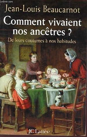 COMMENT VIVAIENT NOS ANCÊTRES ? - DE LEURS COUTUMES A NOS HABITUDES.: JEAN-LOUIS BEAUCARNOT