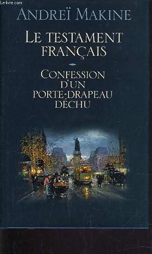 LE TESTAMENT FRANCAIS - CONFESSION D'UN PORTE-DRAPEAU: MAKINE ANDREI