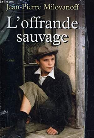 L'OFFRANDE SAUVAGE.: MILOVANOFF JEAN-PIERRE