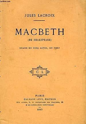 MACBETH, DRAME EN 5 ACTES, EN VERS: SHAKESPEARE, Par J. LACROIX