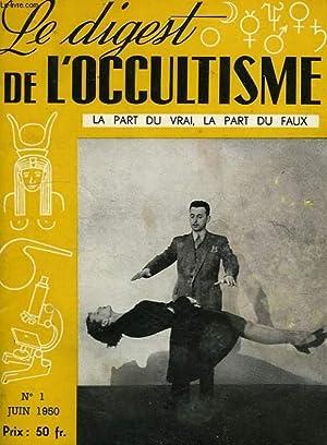LE DIGEST DE L'OCCULTISME, LA PART DU VRAI, LA PART DU FAUX, N° 1, JUIN 1950: COLLECTIF