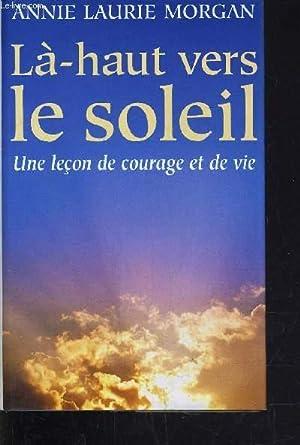 LA-HAUT VERS LE SOLEIL.: MORGAN ANNIE LAURIE