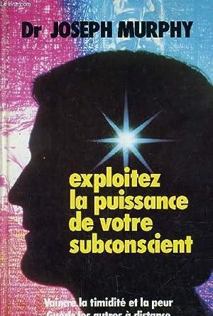 EXPLOITEZ LA PUISSANCE DE VOTRE SUBCONCIENT.: MURPHY J.