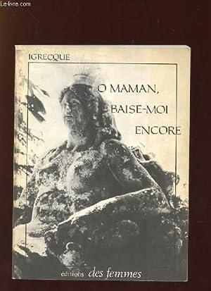 O MAMAN BAISE MOI ENCORE.: IGRECQUE.