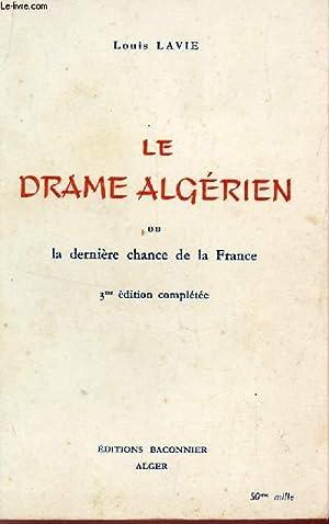 LE DRAME ALGERIEN OU LA DERNIERE CHANCE / 3e EDITION.: LAVIE LOUIS