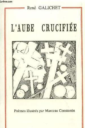 L'AUBE CRUCIFIEE .: GALICHET RENE