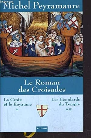 LE ROMAN DES CROISADES - LA CROIX ET LE ROYAUME / LES ETENDARDS DU TEMPLE.: PEYRAMAURE MICHEL