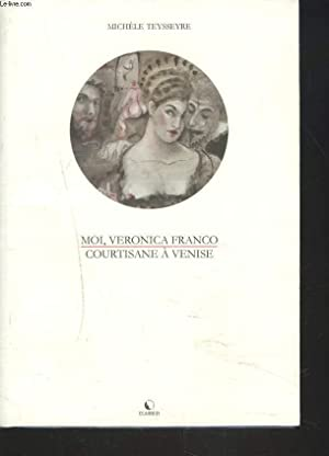 MOI, VERONICA FRANCO. COURTISANE A VENISE.: MICHELE TEYSSEYRE