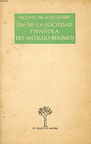 FIN DE LA SOCIEDAD ESPAÑOLA DEL ANTIGUO REGIMEN: PALACIO ATARD VICENTE