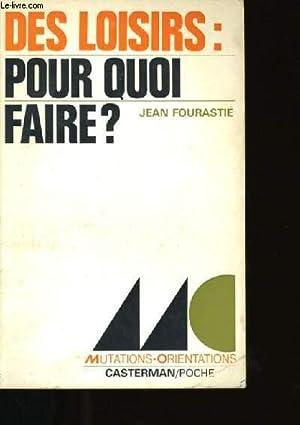 DES LOISIRS: POUR QUOI FAIRE?: FOURASTIE JEAN.