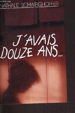 J'AVAIS DOUZE ANS.: SCHWEIGHOFFER NATHALIE