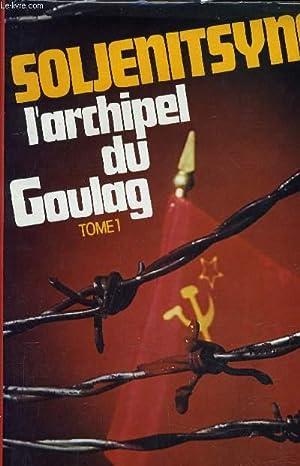 L'ARCHIPEL DU GOULAG - TOME 1.: SOLJENITSYNE