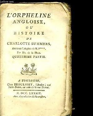 L'ORPHELINE ANGLOISE OU HISTOIRE DE CHARLOTTE SUMMERS. QUATRIEME PARTIE.: M.N **** MR DE LA ...