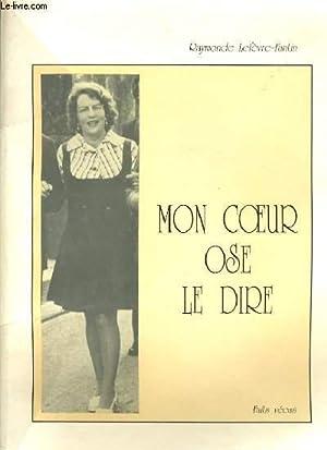 MON COEUR OSE LE DIRE.: RAYMONDE LEFEVRE-FANTIN.
