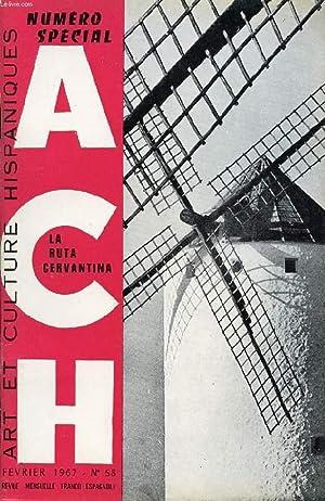 A.C.H., ART ET CULTURE HISPANIQUES, N° 58, FEV. 1967 (NUMERO ESPECIAL DEDICADO A LA RUTA CERVANTINA...