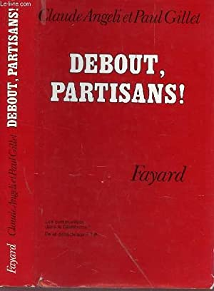 DEBOUT, PARTISANS!.: ANGELI CLAUDE / GILLET PAUL