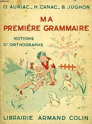 MA PREMIERE GRAMMAIRE, NOTIONS D'ORTHOGRAPHE: AURIAC O., CANAC H., JUGHON B.