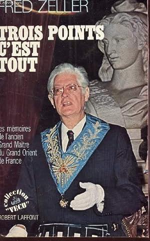 TROIS POINTS C'EST TOUT - LES MEMOIRES DE L'ANCIEN GRAND MAITRE DU GRAND ORIENT DE FRANCE...