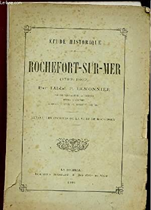 ETUDE HISTORIQUE. ROCHEFORT SUR MER 1789 - 1802. EXTRAIT DES ARCHIVES DE LAVILLE DE ROCHEFORT.: ...