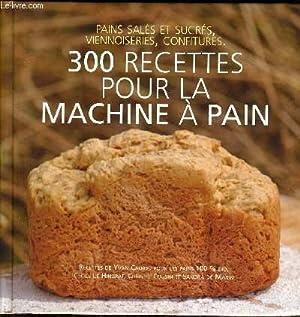 300 RECETTES POUR LA MACHINE A PAIN.: COLLECTIF